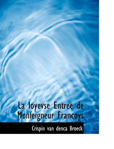 La Ioyevse Entree de Monfeigneur Francoys 9781140507239