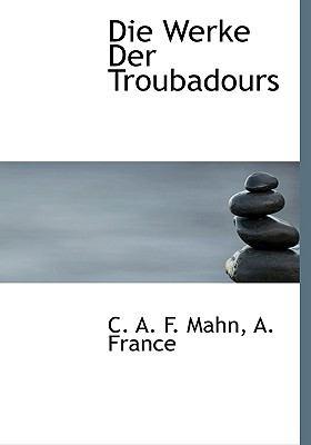 Die Werke Der Troubadours 9781140546245