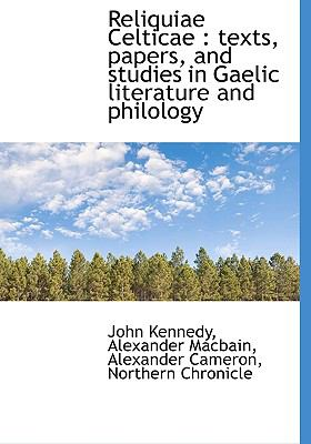 Reliquiae Celticae: Texts, Papers, and Studies in Gaelic Literature and Philology 9781140625681