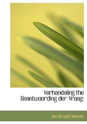 Verhandeling the Beantwoording Der Vraag 9781140643746