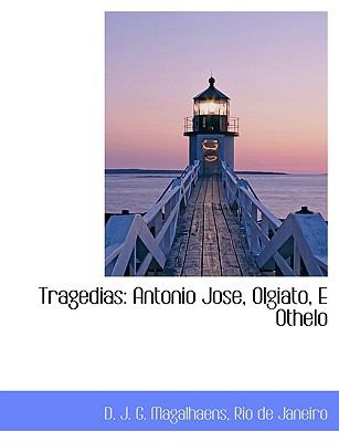 Tragedias: Antonio Jose, Olgiato, E Othelo 9781140647454