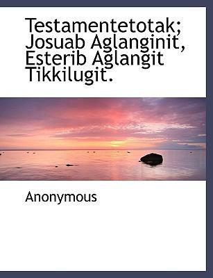 Testamentetotak; Josuab Aglanginit, Esterib Aglangit Tikkilugit. 9781140649564