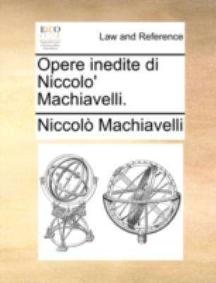 Opere Inedite Di Niccolo' Machiavelli. 9781140651451