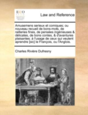Amusemens Serieux Et Comiques; Ou Nouveau Recueil de Bons-Mots, de Railleries Fines, de Penses Ingnieuses & Dlicates, de Bons Contes, & D'Avantures Pl 9781140653080