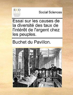 Essai Sur Les Causes de La Diversit Des Taux de L'Intrt de L'Argent Chez Les Peuples. 9781140673149