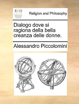 Dialogo Dove Si Ragiona Della Bella Creanza Delle Donne. 9781140674023