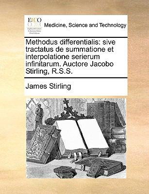 Methodus Differentialis: Sive Tractatus de Summatione Et Interpolatione Serierum Infinitarum. Auctore Jacobo Stirling, R.S.S. 9781140674818