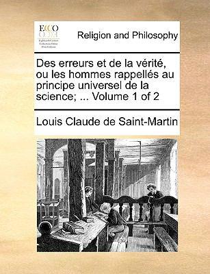 Des Erreurs Et de La Vrit, Ou Les Hommes Rappells Au Principe Universel de La Science; ... Volume 1 of 2 9781140681427