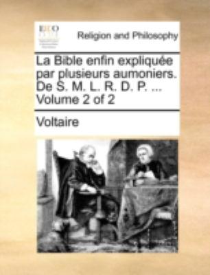 La Bible Enfin Explique Par Plusieurs Aumoniers. de S. M. L. R. D. P. ... Volume 2 of 2 9781140683599