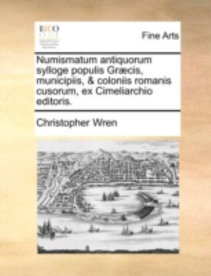 Numismatum Antiquorum Sylloge Populis Gr]cis, Municipiis, & Coloniis Romanis Cusorum, Ex Cimeliarchio Editoris. 9781140689102