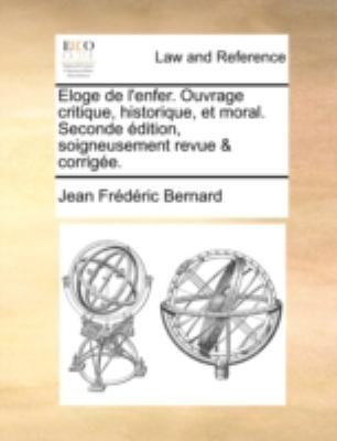 Eloge de L'Enfer. Ouvrage Critique, Historique, Et Moral. Seconde Dition, Soigneusement Revue & Corrige. 9781140691037