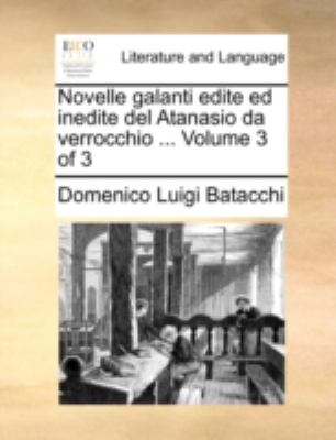 Novelle Galanti Edite Ed Inedite del Atanasio Da Verrocchio ... Volume 3 of 3 9781140696421