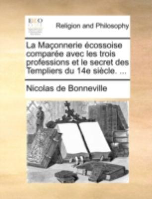 La Maonnerie Cossoise Compare Avec Les Trois Professions Et Le Secret Des Templiers Du 14e Sicle. ... 9781140696896