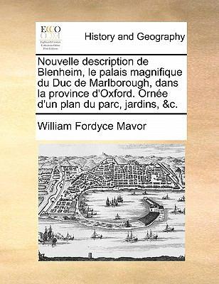Nouvelle Description de Blenheim, Le Palais Magnifique Du Duc de Marlborough, Dans La Province D'Oxford. Ornee D'Un Plan Du Parc, Jardins, &C. 9781140697701