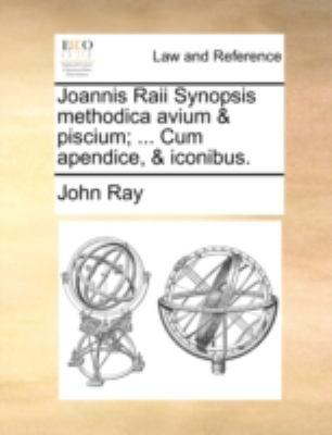 Joannis Raii Synopsis Methodica Avium & Piscium; ... Cum Apendice, & Iconibus.