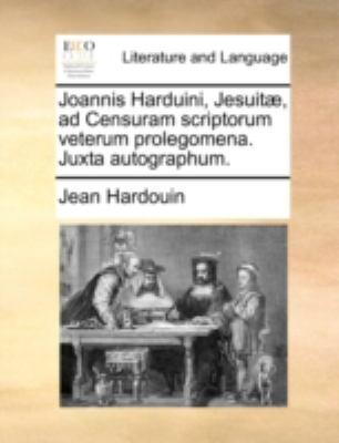Joannis Harduini, Jesuit], Ad Censuram Scriptorum Veterum Prolegomena. Juxta Autographum. 9781140715825