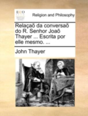 Relaa Da Conversa Do R. Senhor Joa Thayer ... Escrita Por Elle Mesmo. ... 9781140716358