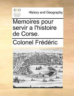 Memoires Pour Servir A L'Histoire de Corse. 9781140792260