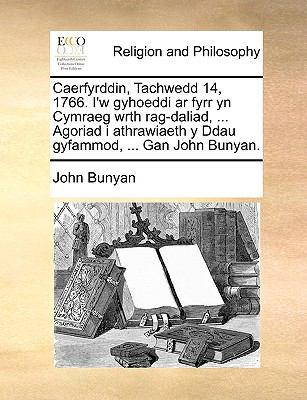 Caerfyrddin, Tachwedd 14, 1766. I'w Gyhoeddi AR Fyrr Yn Cymraeg Wrth Rag-Daliad, ... Agoriad I Athrawiaeth y Ddau Gyfammod, ... Gan John Bunyan. 9781140792642