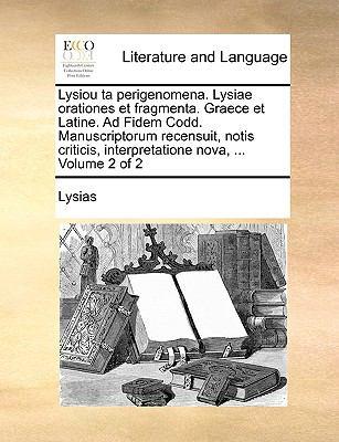 Lysiou Ta Perigenomena. Lysiae Orationes Et Fragmenta. Graece Et Latine. Ad Fidem Codd. Manuscriptorum Recensuit, Notis Criticis, Interpretatione Nova 9781140832010