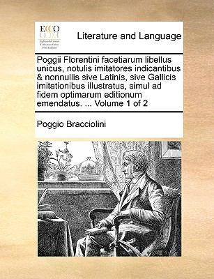 Poggii Florentini Facetiarum Libellus Unicus, Notulis Imitatores Indicantibus & Nonnullis Sive Latinis, Sive Gallicis Imitationibus Illustratus, Simul 9781140833000