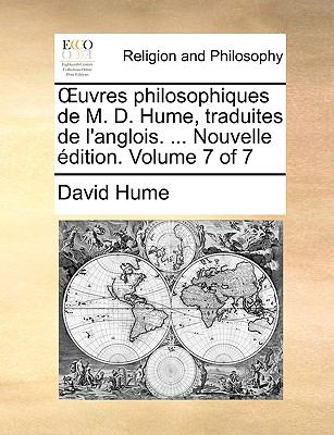 Uvres Philosophiques de M. D. Hume, Traduites de L'Anglois. ... Nouvelle Dition. Volume 7 of 7 9781140834441