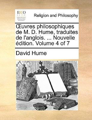 Uvres Philosophiques de M. D. Hume, Traduites de L'Anglois. ... Nouvelle Dition. Volume 4 of 7 9781140834472