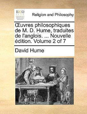 Uvres Philosophiques de M. D. Hume, Traduites de L'Anglois. ... Nouvelle Dition. Volume 2 of 7 9781140834496