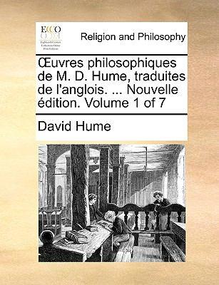 Uvres Philosophiques de M. D. Hume, Traduites de L'Anglois. ... Nouvelle Dition. Volume 1 of 7 9781140834502