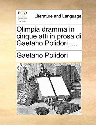 Olimpia Dramma in Cinque Atti in Prosa Di Gaetano Polidori, ... 9781140834908