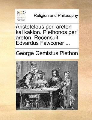 Aristotelous Peri Areton Kai Kakion. Plethonos Peri Areton. Recensuit Edvardus Fawconer ... 9781140839132