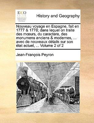 Nouveau Voyage En Espagne, Fait En 1777 & 1778; Dans Lequel on Traite Des Murs, Du Caractere, Des Monumens Anciens & Modernes, ... Avec de Nouveaux Dt
