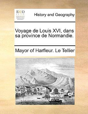 Voyage de Louis XVI, Dans Sa Province de Normandie. 9781140853633