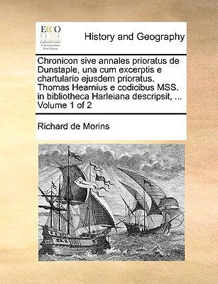 Chronicon Sive Annales Prioratus de Dunstaple, Una Cum Excerptis E Chartulario Ejusdem Prioratus. Thomas Hearnius E Codicibus Mss. in Bibliotheca Harl 9781140860600
