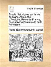 Essais Historiques Sur La Vie de Marie-Antoinette D'Autriche, Reine de France, Pour Servir L'Histoire de Cette Princesse. 9990655