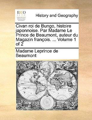 Civan Roi de Bungo, Histoire Japonnoise. Par Madame Le Prince de Beaumont, Auteur Du Magazin Franois. ... Volume 1 of 2 9781140891642