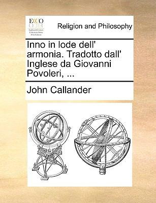 Inno in Lode Dell' Armonia. Tradotto Dall' Inglese Da Giovanni Povoleri, ... 9781140892007