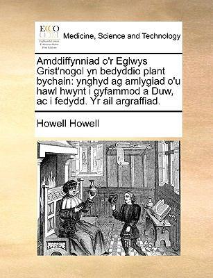Amddiffynniad O'r Eglwys Grist'nogol Yn Bedyddio Plant Bychain: Ynghyd AG Amlygiad O'u Hawl Hwynt I Gyfammod a Duw, AC I Fedydd. Yr AIL Argraffiad. 9781140892090