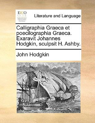 Calligraphia Graeca Et Poecilographia Graeca. Exaravit Johannes Hodgkin, Sculpsit H. Ashby. 9781140899129