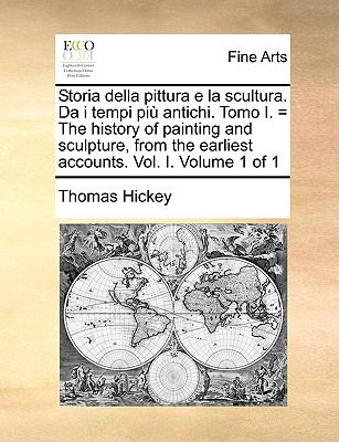 Storia Della Pittura E La Scultura. Da I Tempi Pi Antichi. Tomo I. = the History of Painting and Sculpture, from the Earliest Accounts. Vol. I. Volume 9781140904960