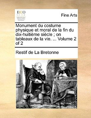 Monument Du Costume Physique Et Moral de La Fin Du Dix-Huitime Sicle; On Tableaux de La Vie. ... Volume 2 of 2 9781140905066