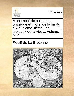 Monument Du Costume Physique Et Moral de La Fin Du Dix-Huitime Sicle; On Tableaux de La Vie. ... Volume 1 of 2 9781140905073