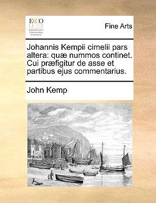 Johannis Kempii Cimelii Pars Altera: Qu] Nummos Continet. Cui PR]Figitur de Asse Et Partibus Ejus Commentarius. 9781140906537