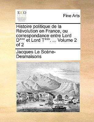 Histoire Politique de La Rvolution En France, Ou Correspondance Entre Lord D*** Et Lord T***. ... Volume 2 of 2 9781140906551