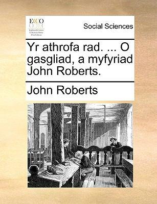 Yr Athrofa Rad. ... O Gasgliad, a Myfyriad John Roberts. 9781140919964