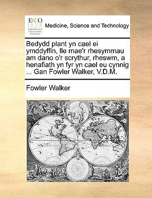 Bedydd Plant Yn Cael Ei Ymddyffin, Lle Mae'r Rhesymmau Am Dano O'r Scrythur, Rheswm, a Henafiath Yn Fyr Yn Cael Eu Cynnig ... Gan Fowler Walker, V.D.M 9781140927600