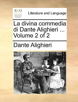 La Divina Commedia Di Dante Alighieri ... Volume 2 of 2 9781140930488