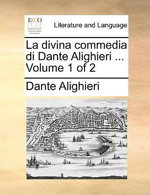 La Divina Commedia Di Dante Alighieri ... Volume 1 of 2 9781140930495