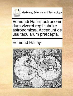Edmundi Halleii Astronomi Dum Viveret Regii Tabul] Astronomic]. Accedunt de Usu Tabularum PR]Cepta. 9781140934479