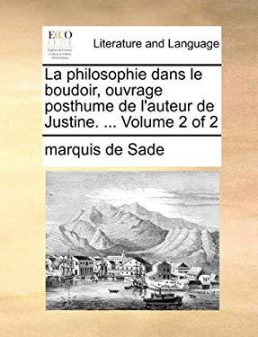 La Philosophie Dans Le Boudoir, Ouvrage Posthume de L'Auteur de Justine. ... Volume 2 of 2 9781140935513